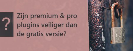 Zijn premium / pro plugins veiliger dan de gratis versie?