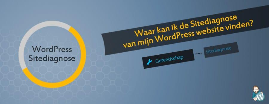 Waar kan ik de Sitediagnose  van mijn WordPress website vinden?
